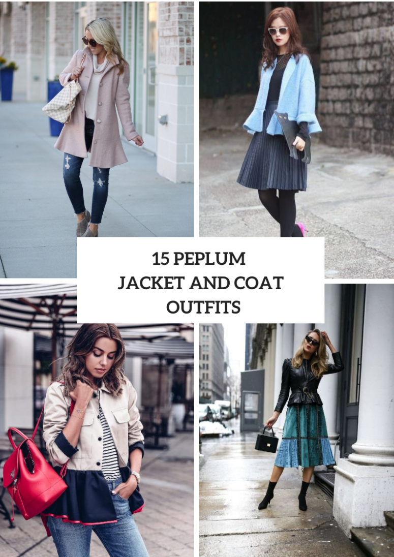 15 Look Ideas With Peplum Jackets And Coats For This Season
