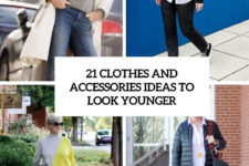 21 clothes and accessories ideas to look younger cover