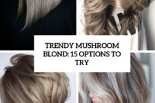 trendy mushroom blond 15 options to try cover