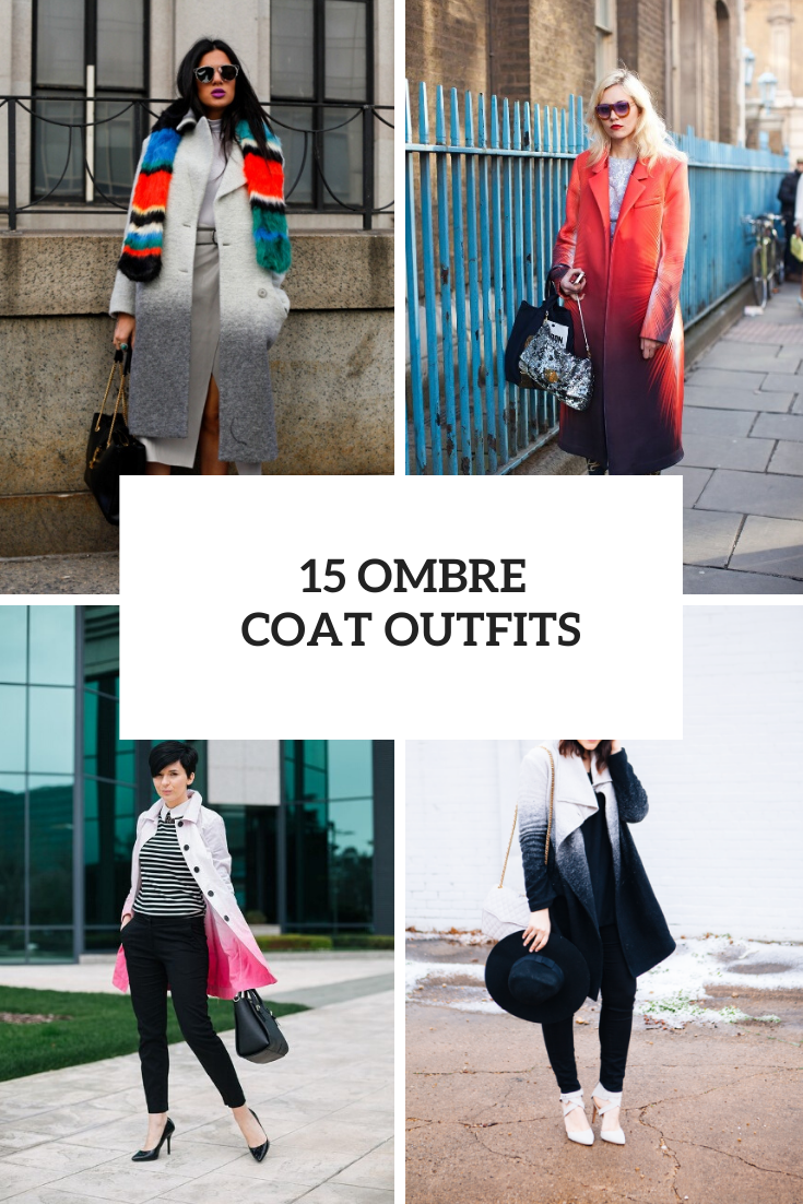 15 Look Ideas With Ombre Coats For Ladies