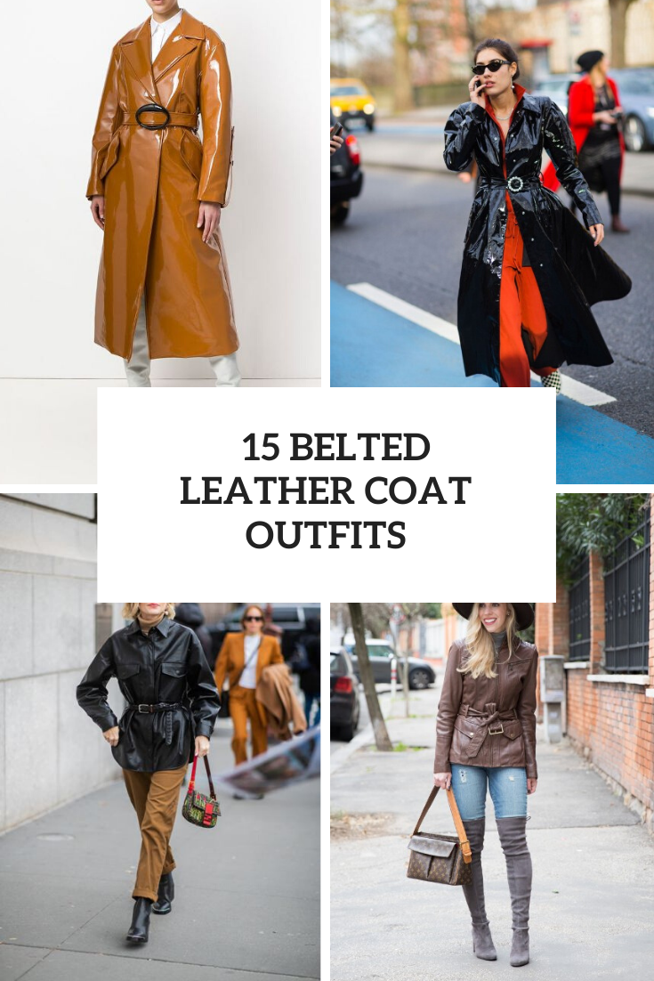 15 Outfits With Belted Leather Jackets And Coats