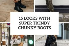 15 looks with super trendy chunky boots cover