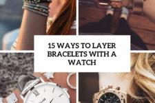 15 ways to layer bracelets with a watch cover