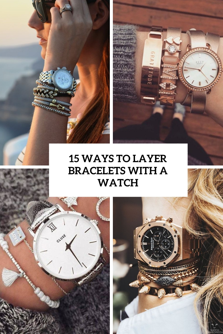 15 Ways To Layer Bracelets With A Watch