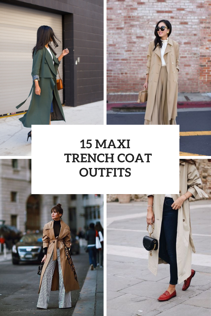 15 Outfit Ideas With Maxi Trench Coats