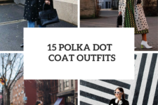 15 Outfits With Polka Dot Coats For Women
