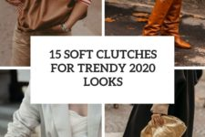 15 soft clutches for trendy 2020 looks cover