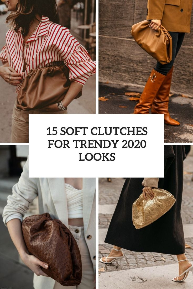 15 Soft Clutches For Trendy 2020 Looks