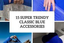 15 super trendy classic blue accessories cover