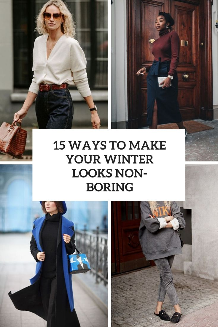 15 Ways To Make Your Winter Looks Non-Boring