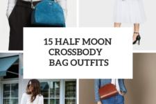 15 Looks With Half Moon Crossbody Bags
