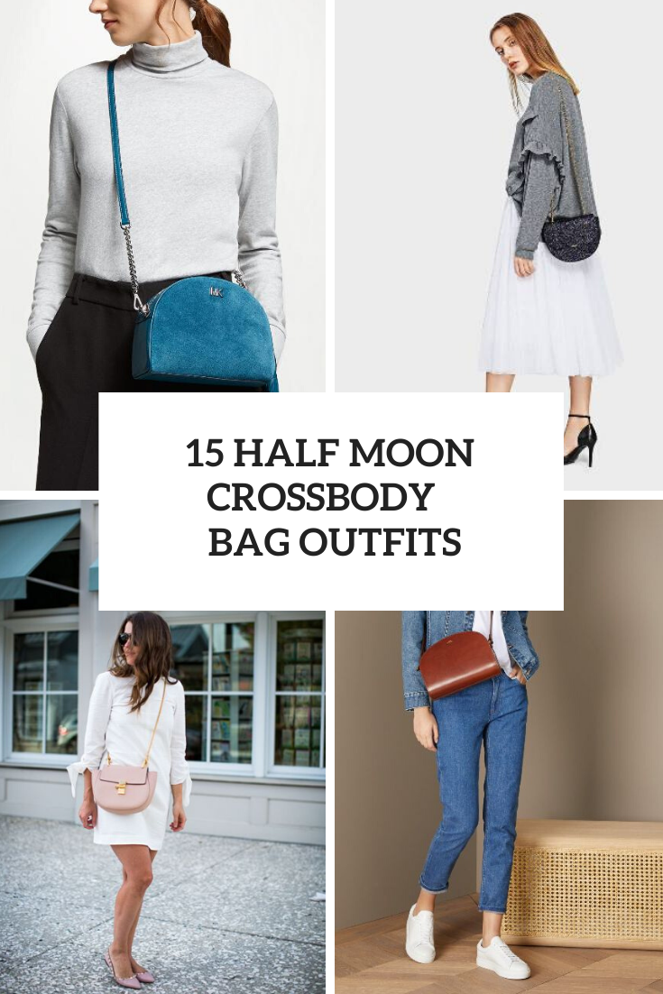 15 Looks With Half Moon Crossbody Bags