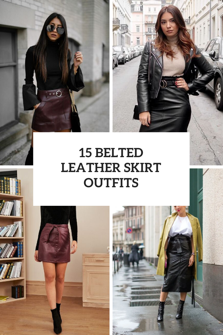 Outfits With Belted Leather Skirts