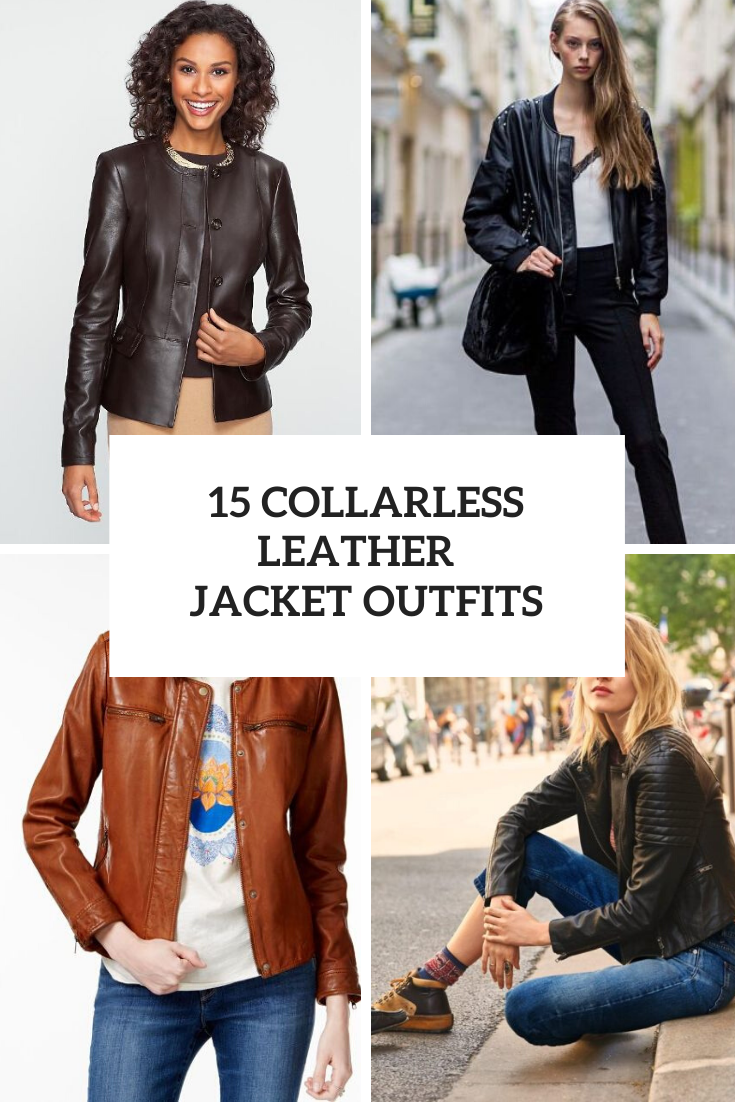 Outfits With Collarless Leather Jackets For Ladies