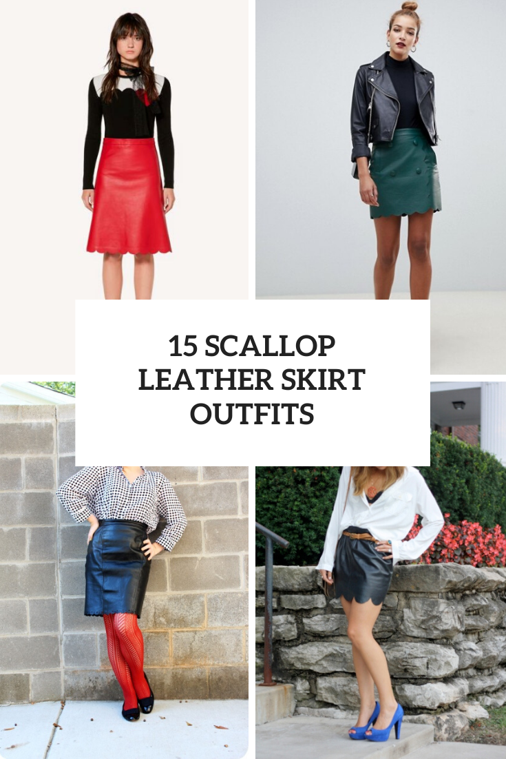 Wonderful Outfits With Scallop Leather Skirts
