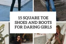 15 square toe shoes and boots for daring girls cover