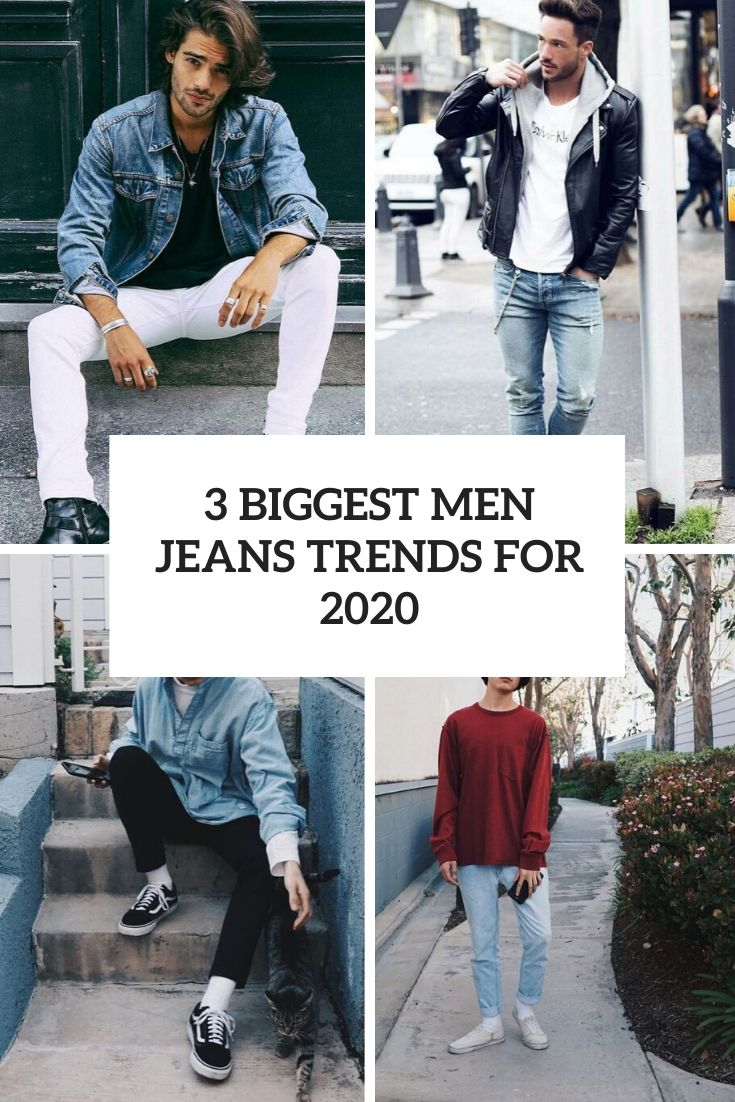 3 Biggest Men Jeans Trends For 2020