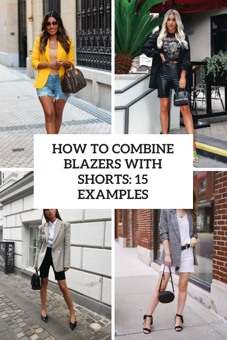How To Combine Blazers With Shorts: 15 Examples