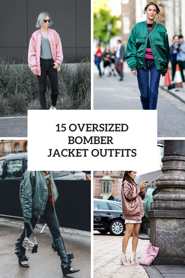 15 Looks With Oversized Bomber Jackets