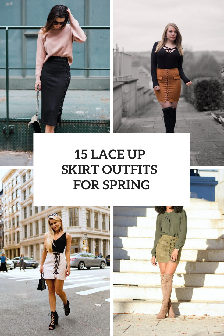 15 Spring Outfits With Lace Up Skirts