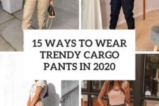 15 ways to wear trendy cargo pants in 2020 cover