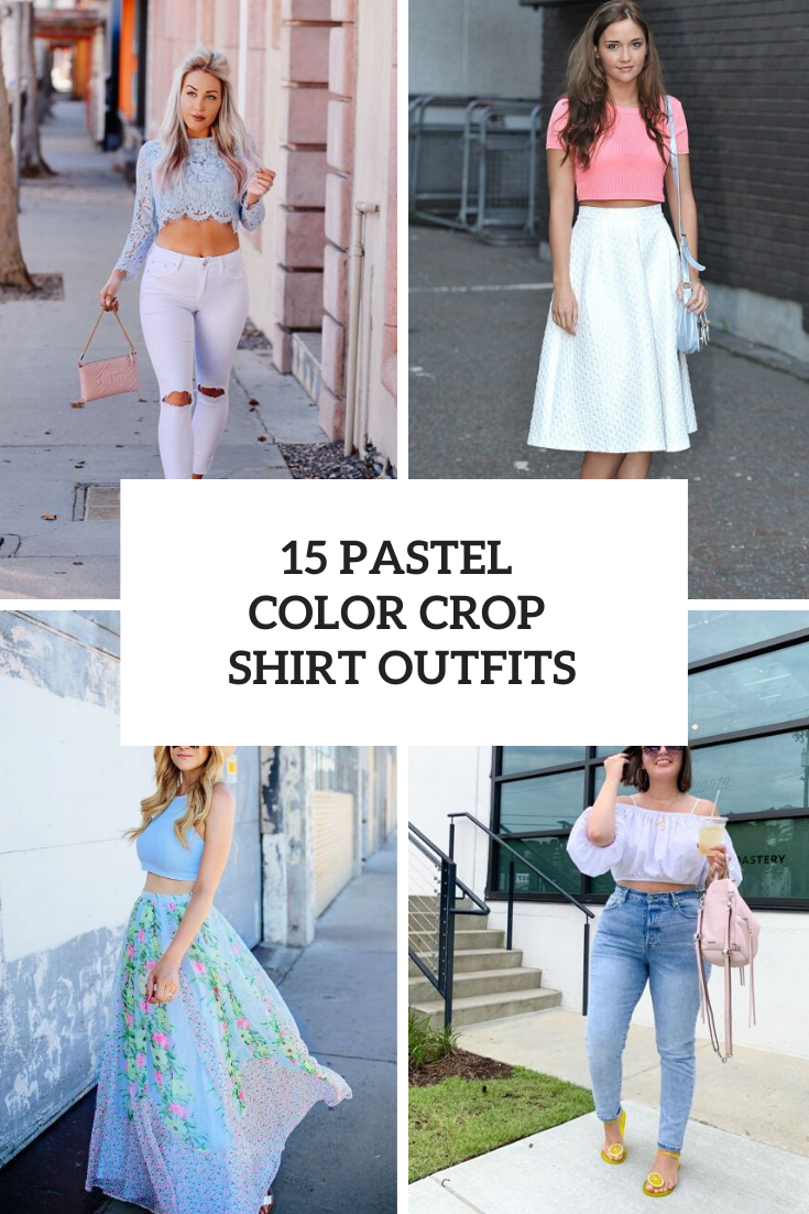 15 Outfits With Pastel Colored Crop Shirts