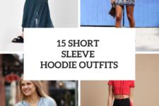 15 Short Sleeve Hoodie Outfits
