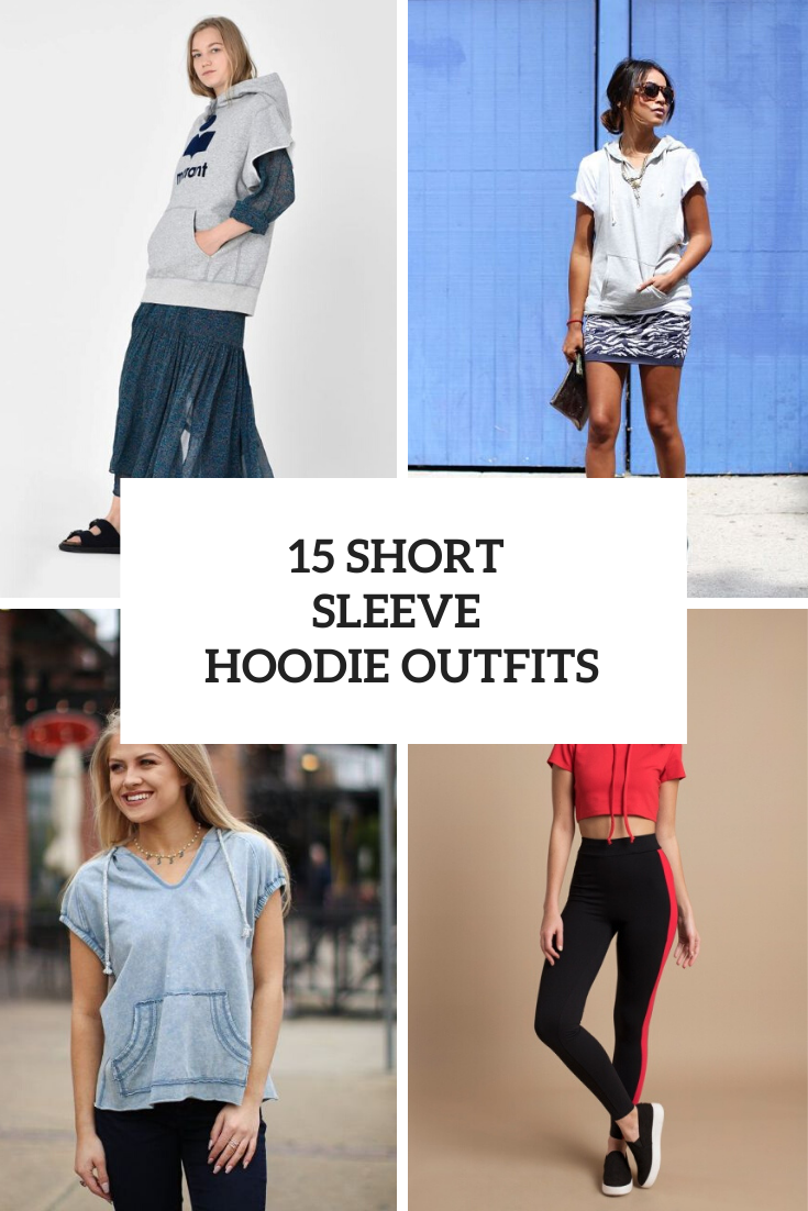 15 Short Sleeve Hoodie Outfits