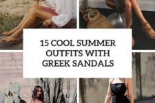 15 cool summer outfits with greek sandals cover