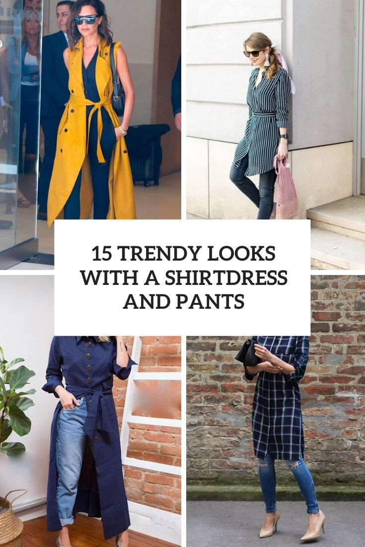 15 Trendy Looks With A Shirtdress And Pants