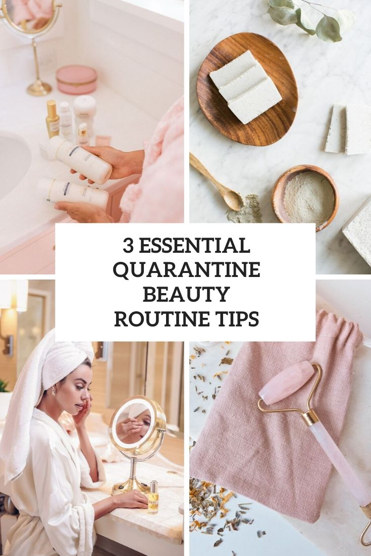 3 Essential Quarantine Beauty Routine Tips
