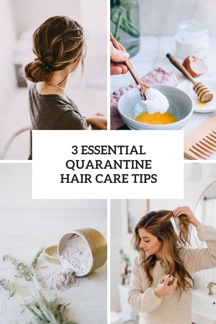 3 Essential Quarantine Hair Care Tips