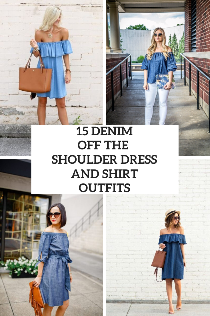 Looks With Denim Off The Shoulder Dresses And Shirts