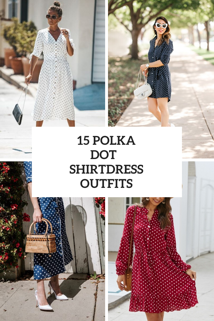 Outfits With Polka Dot Shirtdresses