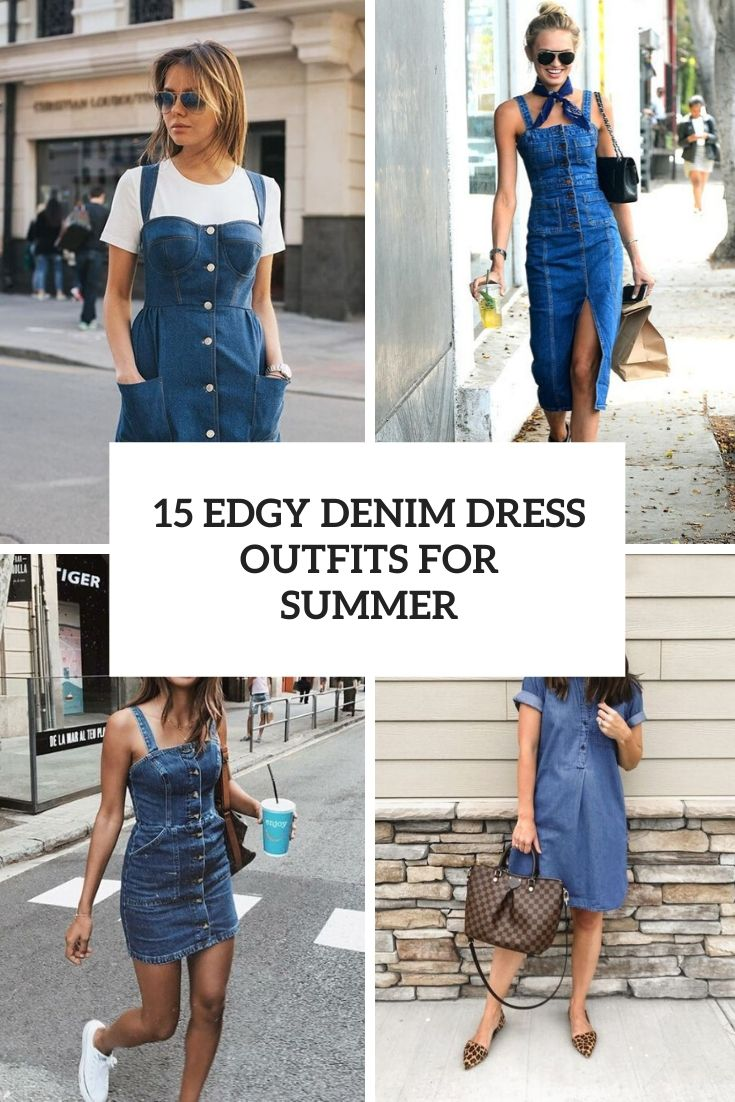 15 Edgy Denim Dress Outfits For Summer