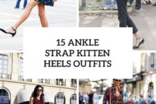 15 Looks With Ankle Strap Kitten Heels
