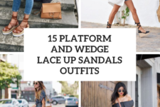 15 Outfits With Platform And Wedge Lace Up Sandals