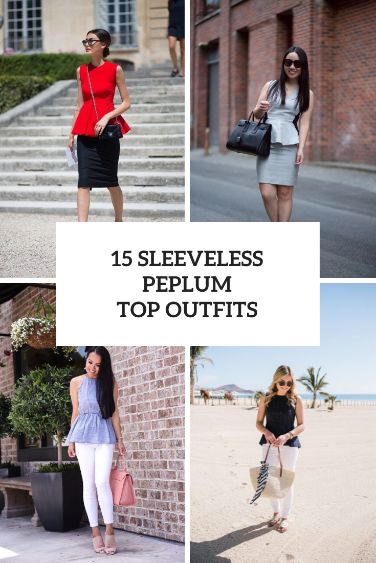 15 Outfits With Sleeveless Peplum Tops