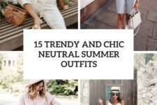 15 trendy and chic neutral summer outfits cover
