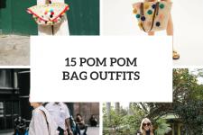 15 Comfy Outfits With Pom Pom Bags