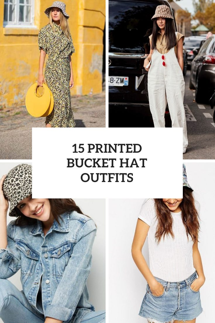 Looks With Printed Bucket Hats For Ladies