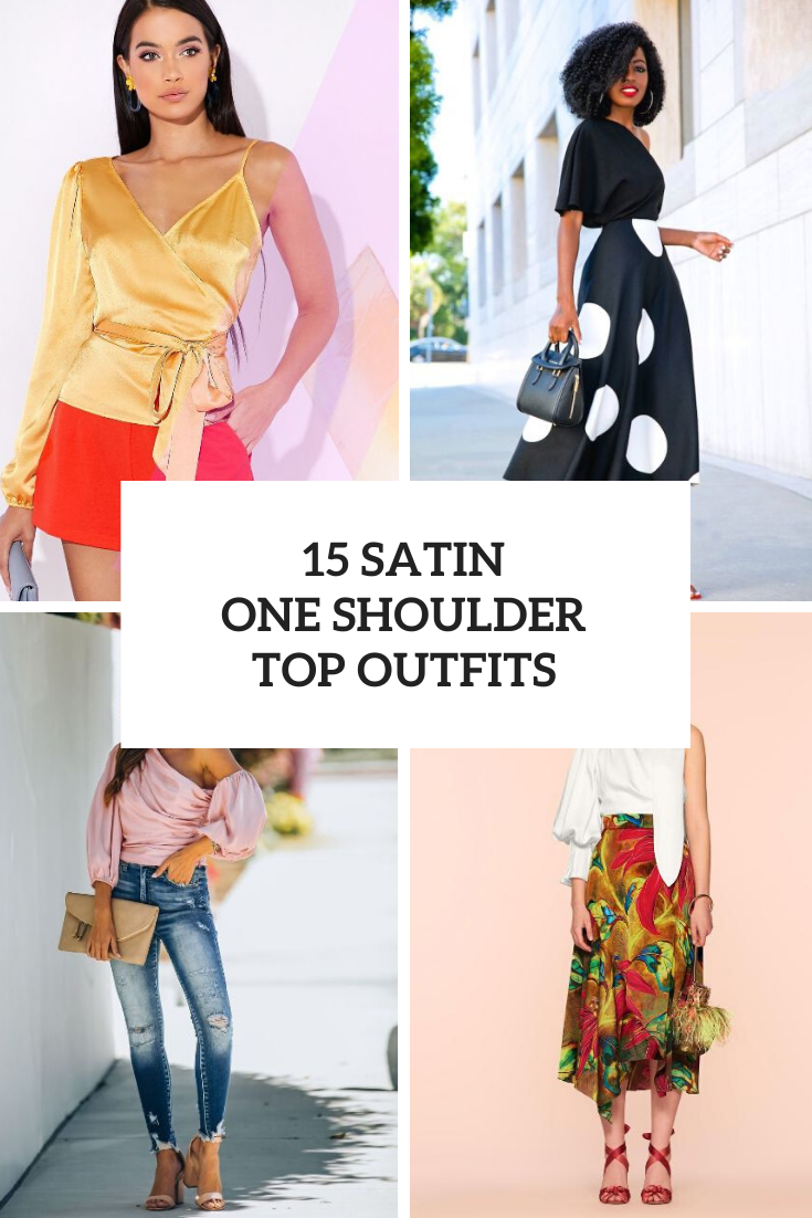 Looks With Satin One Shoulder Tops