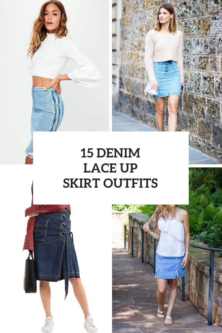 15 Outfits With Denim Lace Up Skirts