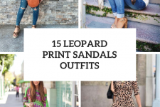 15 Outfits With Leopard Printed Sandals