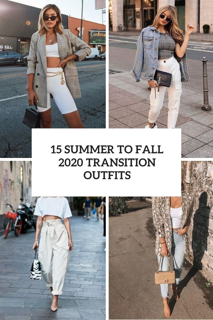 15 Summer To Fall 2020 Transition Outfits