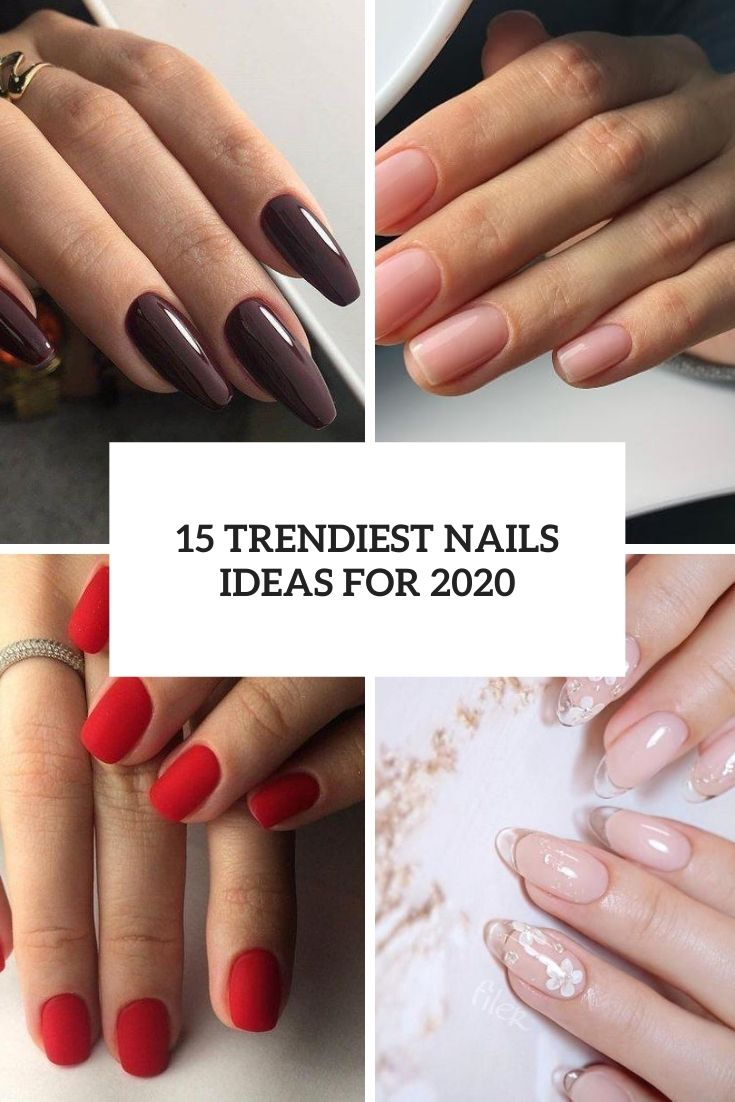 15 Trendiest Nails Ideas For 2020