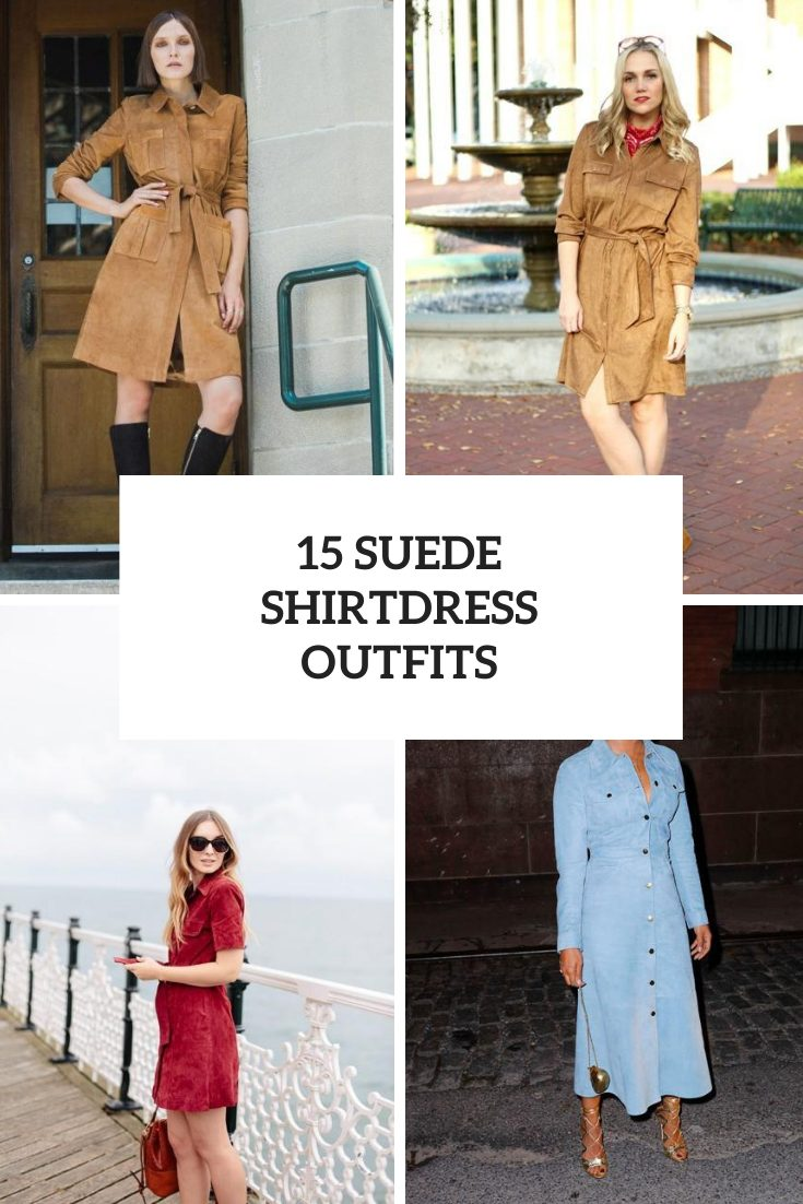 Amazing Outfits With Suede Shirtdresses