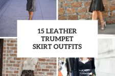 15 Elegant Outfits With Leather Trumpet Skirts