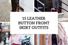15 Looks With Leather Button Front Skirts