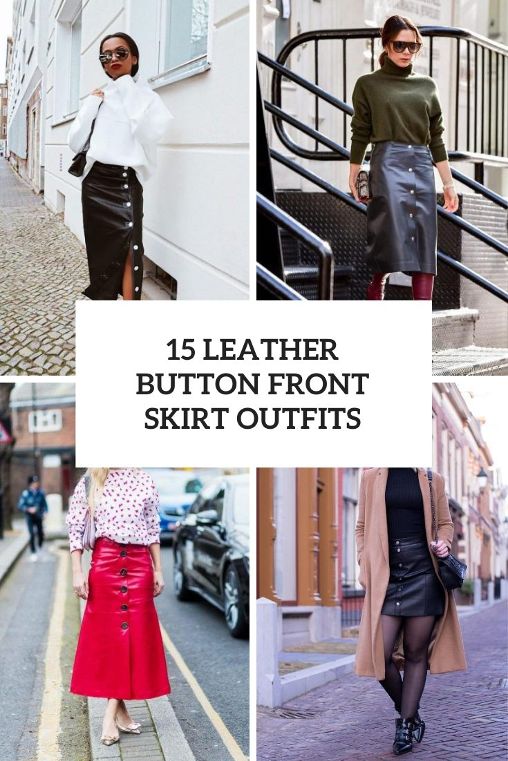 Looks With Leather Button Front Skirts